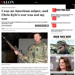 I was an American sniper, and Chris Kyle's war was not my war