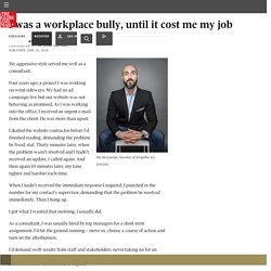 I was a workplace bully, until it cost me my job