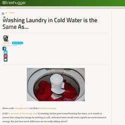 Washing Laundry in Cold Water is the Same As...