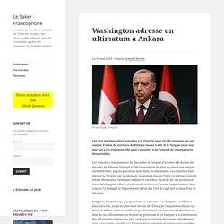 Washington adresse un ultimatum à Ankara