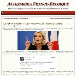 LE PEN: Washington essaie de provoquer une « guerre en Europe »