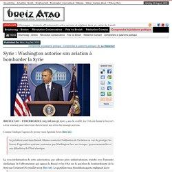 Syrie : l'aviation USA autorisée à bombarder la Syrie