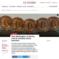 Pour Washington, le bitcoin, c'est le «nouveau secret bancaire» - Le Temps