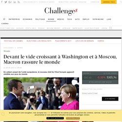 Devant le vide croissant à Washington et à Moscou, Macron rassure le monde - Challenges.fr