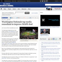 Washington Nationals tap media consultant to improve MASN deal - Baltimore Business Journal