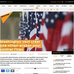 Washington veut créer une «Otan-arabe» pour contrer l'Iran