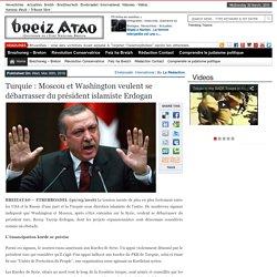 Turquie : Moscou et Washington veulent se débarrasser du président islamiste Erdogan
