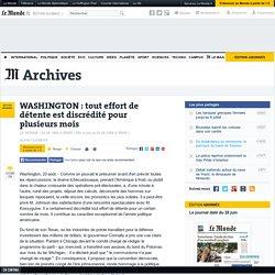 WASHINGTON : tout effort de détente est discrédité pour plusieurs mois