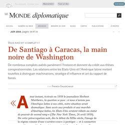De Santiago à Caracas, la main noire de Washington, par Franck Gaudichaud (Le Monde diplomatique, juin 2015)