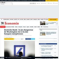 Deutsche Bank: le jeu dangereux de Washington vis à vis des banques européennes
