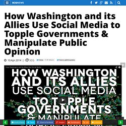 How Washington and its Allies Use Social Media to Topple Governments & Manipulate Public Opinion
