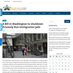 A Bill in Washington to shutdown Privately Run Immigration Jails