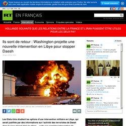 Ils sont de retour : Washington projette une nouvelle intervention en Libye pour stopper Daesh