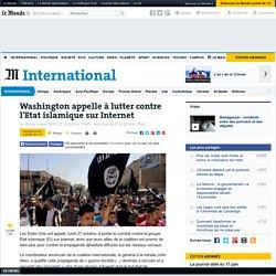 Le Monde - article : Washington appelle à lutter contre l'Etat islamique sur Internet