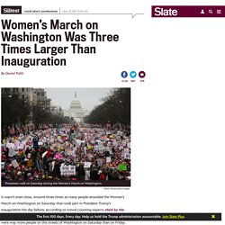 Women's March on Washington was three times larger than inauguration.