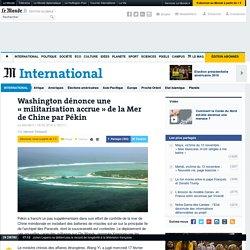 Washington dénonce une «militarisation accrue» de la Mer de Chine par Pékin