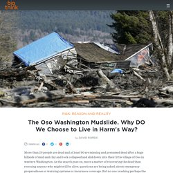 The Oso Washington Mudslide. Why DO We Choose to Live in Harm's Way?
