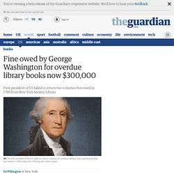 Fine owed by George Washington for overdue library books now $300,000