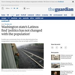 Washington state's Latinos find 'politics has not changed with the population' | World news