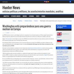 Washington está preparándose para una guerra nuclear en Europa - Hunter News
