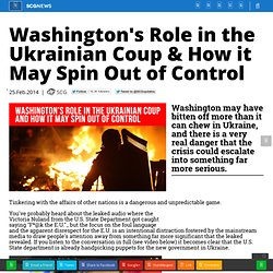 Washington's Role in the Ukrainian Coup & How it May Spin Out of Control