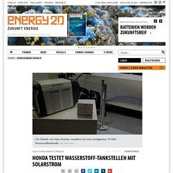 Honda testet Wasserstoff-Tankstellen mit Solarstrom, Erneuerbare Energien - Energy 2.0