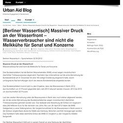 [Berliner Wassertisch] Massiver Druck an der Wasserfront - Wasserverbraucher sind nicht die Melkkühe für Senat und Konzerne