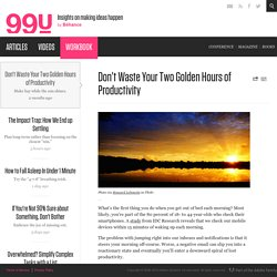 Don't Waste Your Two Golden Hours of Productivity