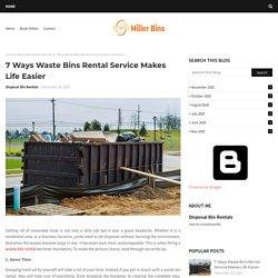 7 Ways Waste Bins Rental Service Makes Life Easier