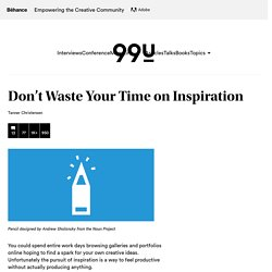 Don't Waste Your Time on Inspiration