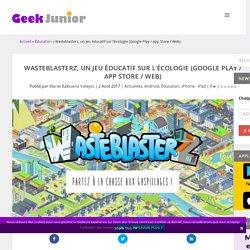 Wasteblasterz, un jeu éducatif sur l'écologie (Google Play / App Store / Web) - Geek Junior -