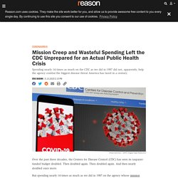 Mission Creep and Wasteful Spending Left the CDC Unprepared for an Actual Public Health Crisis