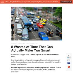 8 Wastes of Time That Can Actually Make You Smart