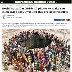World Water Day 2016: 40 photos to make you think twice about wasting this precious resource
