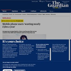 Mobile phone users 'wasting nearly £5bn a year' | Technology