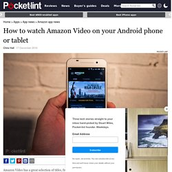 How to watch Amazon Video on your Android phone or tablet - Poc