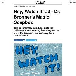 Hey, Watch It! #3 - Dr. Bronner's Magic Soapbox