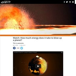 Watch: How much energy does it take to blow up a planet?