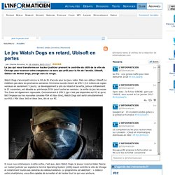 Le jeu Watch Dogs en retard, Ubisoft en pertes