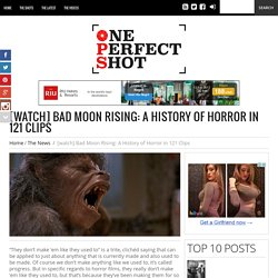 [watch] Bad Moon Rising: A History of Horror in 121 Clips