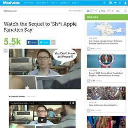 Watch the Sequel to 'Sh*t Apple Fanatics Say'
