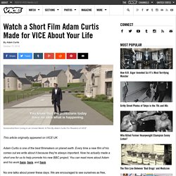 Watch a Short Film Adam Curtis Made for VICE About Your Life