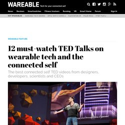12 must-watch TED Talks on wearable tech and the connected self