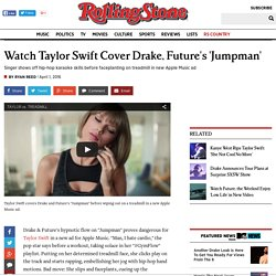 Watch Taylor Swift Cover Drake, Future's 'Jumpman'