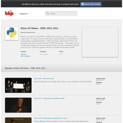Watch PyCon US Videos - 2009, 2010, 2011 episodes on blip.tv