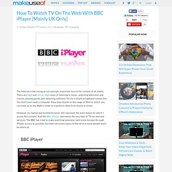 How To Watch TV On The Web With BBC iPlayer [Mainly UK Only]