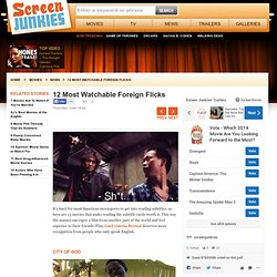 12 Most Watchable Foreign Flicks