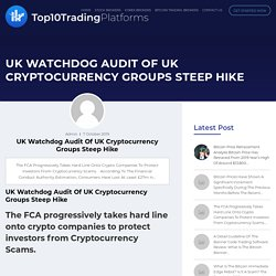UK Watchdog Audit of UK Cryptocurrency Groups Steep Hike - Top10TradingPlatforms