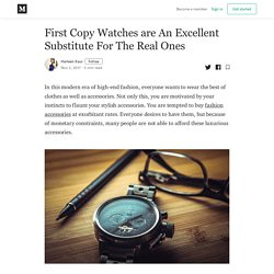 First Copy Watches are An Excellent Substitute For The Real Ones
