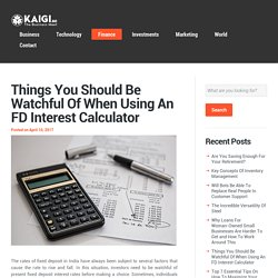 Things You Should Be Watchful of When Using An FD Interest Calculator